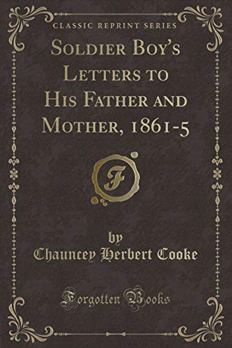 9781332852567: Soldier Boy's Letters to His Father and Mother, 1861-5 (Classic Reprint)