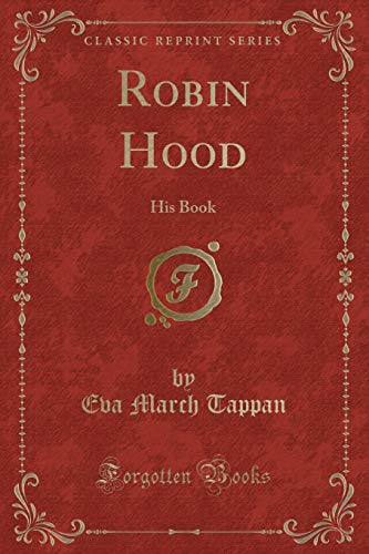 Robin Hood: His Book (Classic Reprint) (Paperback): Eva March Tappan