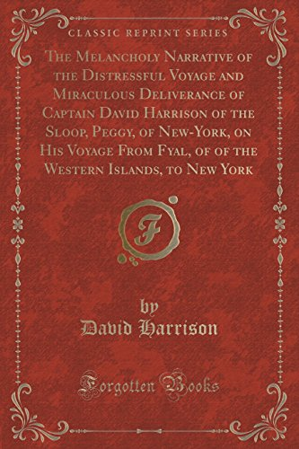 9781332867929: The Melancholy Narrative of the Distressful Voyage and Miraculous Deliverance of Captain David Harrison of the Sloop, Peggy, of New-York, on His Islands, to New York (Classic Reprint)