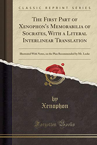 9781332889082: The First Part of Xenophon's Memorabilia of Socrates, with a Literal Interlinear Translation: Illustrated with Notes, on the Plan Recommended by Mr. Locke (Classic Reprint)