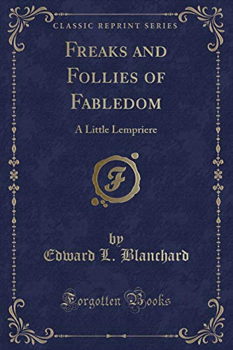 Freaks and Follies of Fabledom: A Little: Edward L Blanchard