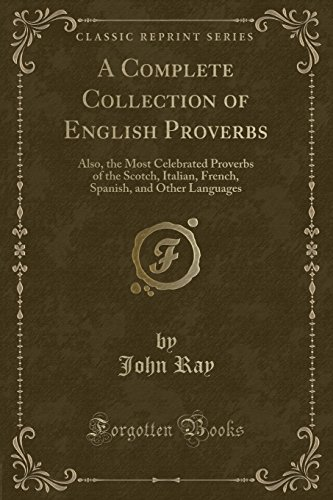9781332907335: A Complete Collection of English Proverbs: Also, the Most Celebrated Proverbs of the Scotch, Italian, French, Spanish, and Other Languages (Classic Reprint)