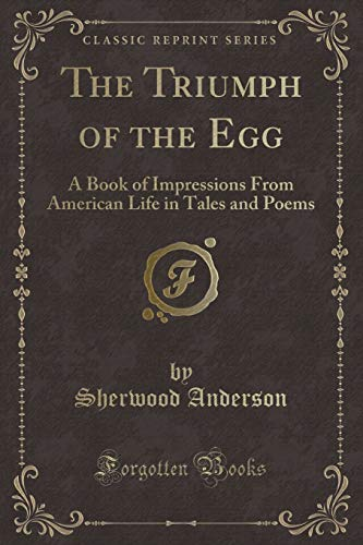 9781332932535: The Triumph of the Egg: A Book of Impressions from American Life in Tales and Poems (Classic Reprint)