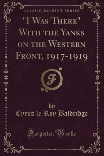 9781332935543: I Was There With the Yanks on the Western Front, 1917-1919 (Classic Reprint)