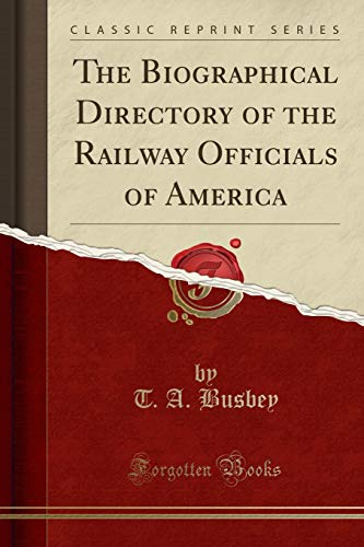 9781332936519: The Biographical Directory of the Railway Officials of America (Classic Reprint)