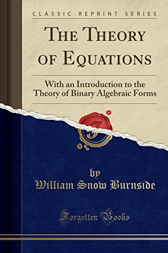 9781332942602: The Theory of Equations: With an Introduction to the Theory of Binary Algebraic Forms (Classic Reprint)