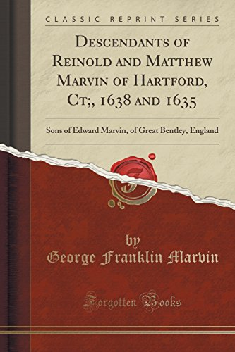 9781332946167: Descendants of Reinold and Matthew Marvin of Hartford, Ct, 1638 and 1635: Sons of Edward Marvin, of Great Bentley, England (Classic Reprint)