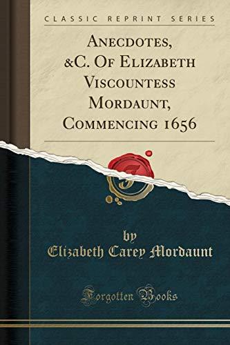 9781332959259: Anecdotes, &C. of Elizabeth Viscountess Mordaunt, Commencing 1656 (Classic Reprint)