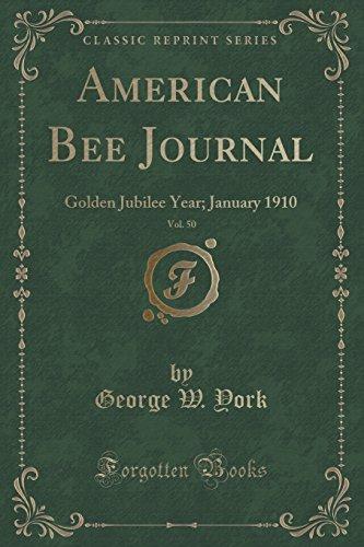 American Bee Journal, Vol. 50: Golden Jubilee: George W York
