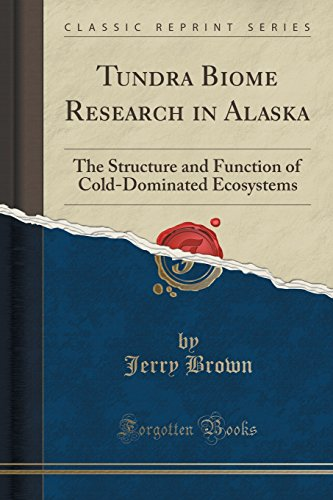 9781332981830: Tundra Biome Research in Alaska: The Structure and Function of Cold-Dominated Ecosystems (Classic Reprint)
