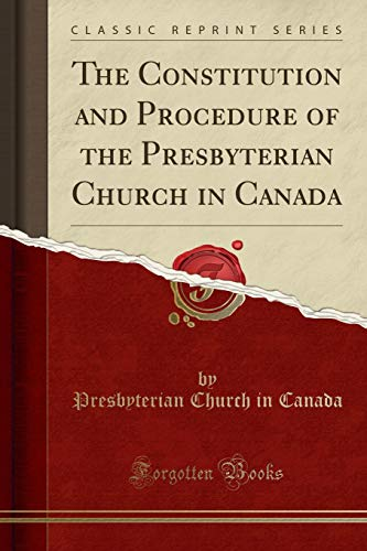 9781332992416: The Constitution and Procedure of the Presbyterian Church in Canada (Classic Reprint)