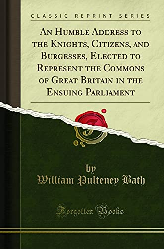 An Humble Address to the Knights, Citizens,: William Pulteney Bath