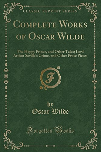 9781332999453: Complete Works of Oscar Wilde: The Happy Prince and Other Tales; Lord Arthur Saville's Crime and Other Prose Pieces (Classic Reprint)