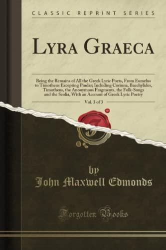 Lyra Graeca, Vol. 3 of 3: Being: John Maxwell Edmonds