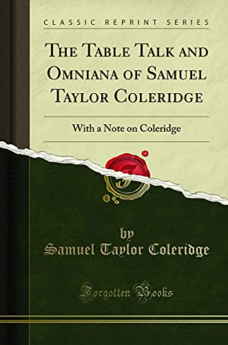 9781333000424: The Table Talk and Omniana of Samuel Taylor Coleridge: With a Note on Coleridge (Classic Reprint)