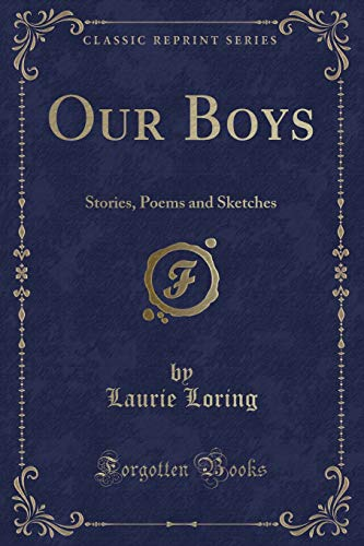 Our Boys: Stories, Poems and Sketches (Classic: Laurie Loring