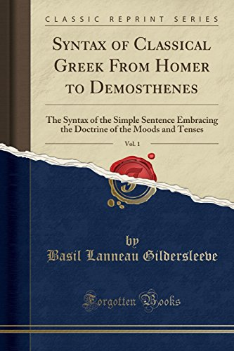 9781333054847: Syntax of Classical Greek from Homer to Demosthenes, Vol. 1: The Syntax of the Simple Sentence Embracing the Doctrine of the Moods and Tenses (Classic Reprint)