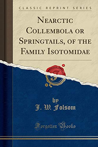 9781333065034: Nearctic Collembola or Springtails, of the Family Isotomidae (Classic Reprint)