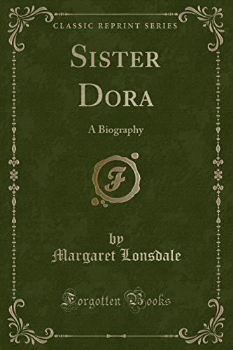 Sister Dora: A Biography (Classic Reprint) (Paperback): Margaret Lonsdale