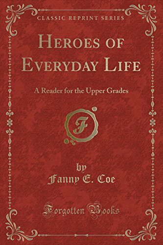 9781333082116: Heroes of Everyday Life: A Reader for the Upper Grades (Classic Reprint)