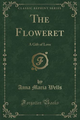 9781333082925: The Floweret: A Gift of Love (Classic Reprint)