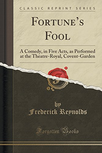 9781333086114: Fortune's Fool: A Comedy, in Five Acts, as Performed at the Theatre-Royal, Covent-Garden (Classic Reprint)