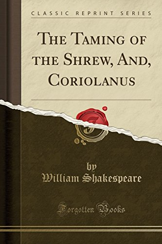 9781333086572: The Taming of the Shrew, And, Coriolanus (Classic Reprint)