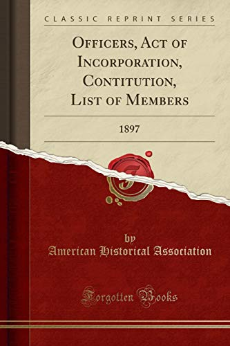 Officers, Act of Incorporation, Contitution, List of: American Historical Association