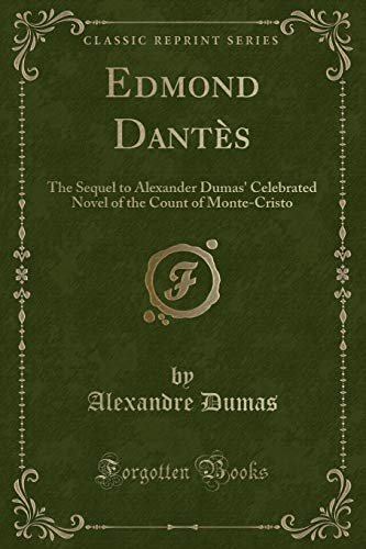 9781333098476: Edmond Dantes: The Sequel to Alexander Dumas' Celebrated Novel of the Count of Monte-Cristo (Classic Reprint)