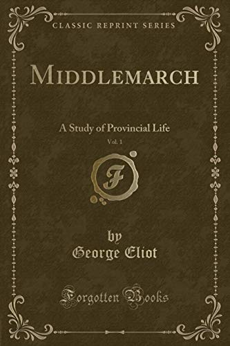 Middlemarch, Vol. 1: A Study of Provincial: George Eliot