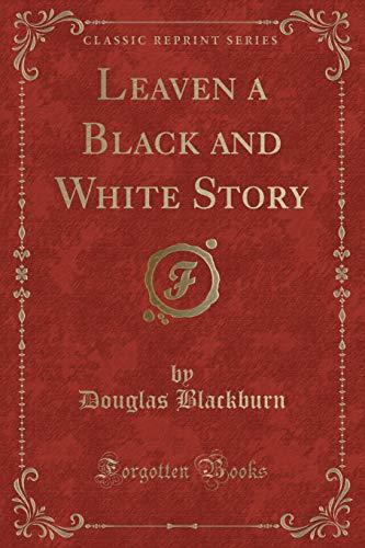 Leaven a Black and White Story (Classic: Douglas Blackburn