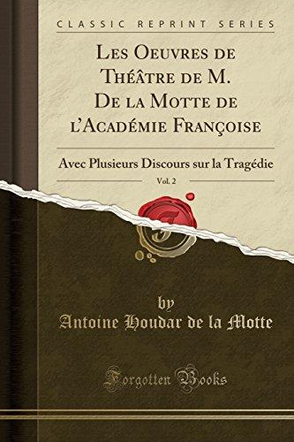 9781333137335: Les Oeuvres de Théâtre de M. De la Motte de l'Académie Françoise, Vol. 2: Avec Plusieurs Discours sur la Tragédie (Classic Reprint) (French Edition)