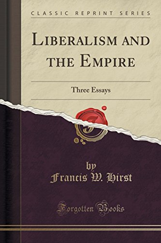 Liberalism and the Empire: Three Essays (Classic: Francis W Hirst
