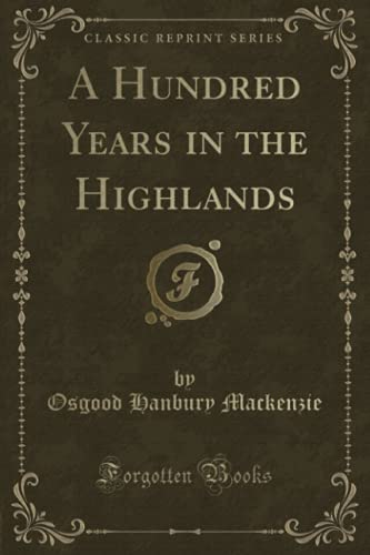 9781333151775: A Hundred Years in the Highlands (Classic Reprint)