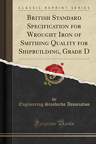 9781333163105: British Standard Specification for Wrought Iron of Smithing Quality for Shipbuilding, Grade D (Classic Reprint)