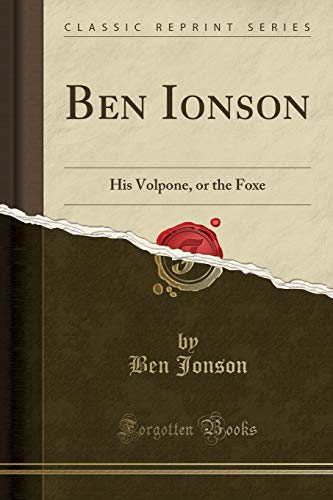 9781333163426: Ben Ionson: His Volpone, or the Foxe (Classic Reprint)