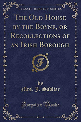 9781333164911: The Old House by the Boyne, or Recollections of an Irish Borough (Classic Reprint)