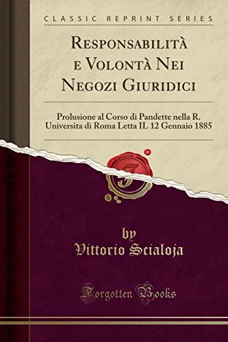 9781333172831: Responsabilita E Volonta Nei Negozi Giuridici: Prolusione Al Corso Di Pandette Nella R. Universita Di Roma Letta Il 12 Gennaio 1885 (Classic Reprint) (Italian Edition)