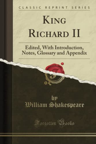 9781333224363: King Richard II: Edited, with Introduction, Notes, Glossary and Appendix (Classic Reprint)
