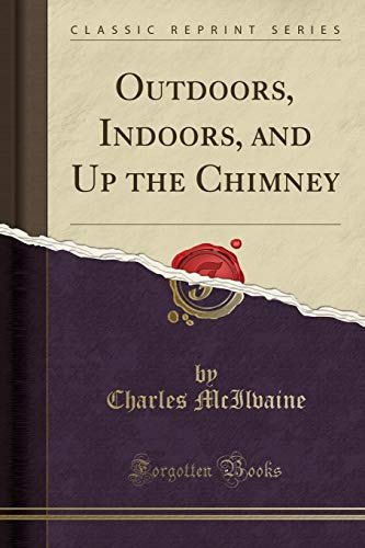 9781333228224: Outdoors, Indoors, and Up the Chimney (Classic Reprint)