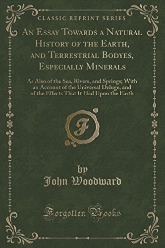 9781333230241: An Essay Towards a Natural History of the Earth, and Terrestrial Bodyes, Especially Minerals: As Also of the Sea, Rivers, and Springs; With an Account ... That It Had Upon the Earth (Classic Reprint)