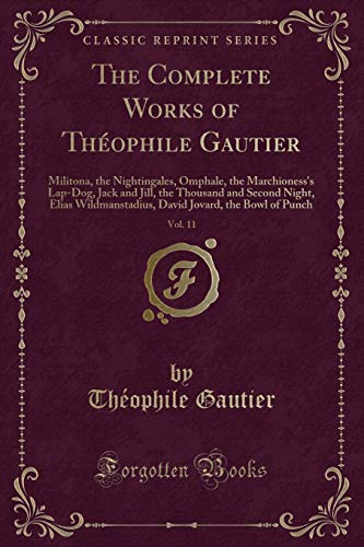 The Complete Works of Theophile Gautier, Vol.: Theophile Gautier