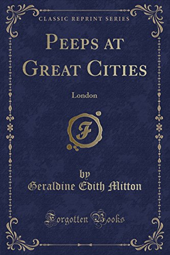 Peeps at Great Cities: London (Classic Reprint)