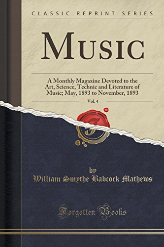 9781333235772: Music, Vol. 4: A Monthly Magazine Devoted to the Art, Science, Technic and Literature of Music; May, 1893 to November, 1893 (Classic Reprint)