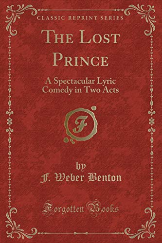 9781333248765: The Lost Prince: A Spectacular Lyric Comedy in Two Acts (Classic Reprint)