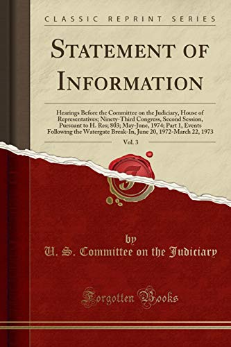9781333257927: Statement of Information, Vol. 3: Hearings Before the Committee on the Judiciary, House of Representatives; Ninety-Third Congress, Second Session, ... the Watergate Break-In, June 20, 1972-Marc