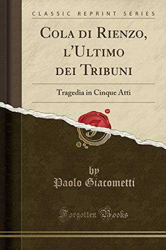 9781333280161: Cola Di Rienzo, L'Ultimo Dei Tribuni: Tragedia in Cinque Atti (Classic Reprint) (Italian Edition)