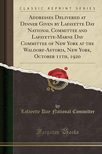 9781333288310: Addresses Delivered at Dinner Given by Lafayette Day National Committee and Lafayette-Marne Day Committee of New York at the Waldorf-Astoria, New York, October 11th, 1920 (Classic Reprint)