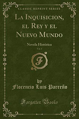 9781333291983: La Inquisicion, el Rey y el Nuevo Mundo, Vol. 1: Novela Histórica (Classic Reprint)