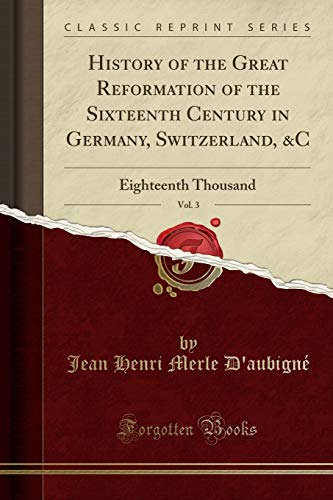 9781333307127: History of the Great Reformation of the Sixteenth Century in Germany, Switzerland, &C, Vol. 3: Eighteenth Thousand (Classic Reprint)